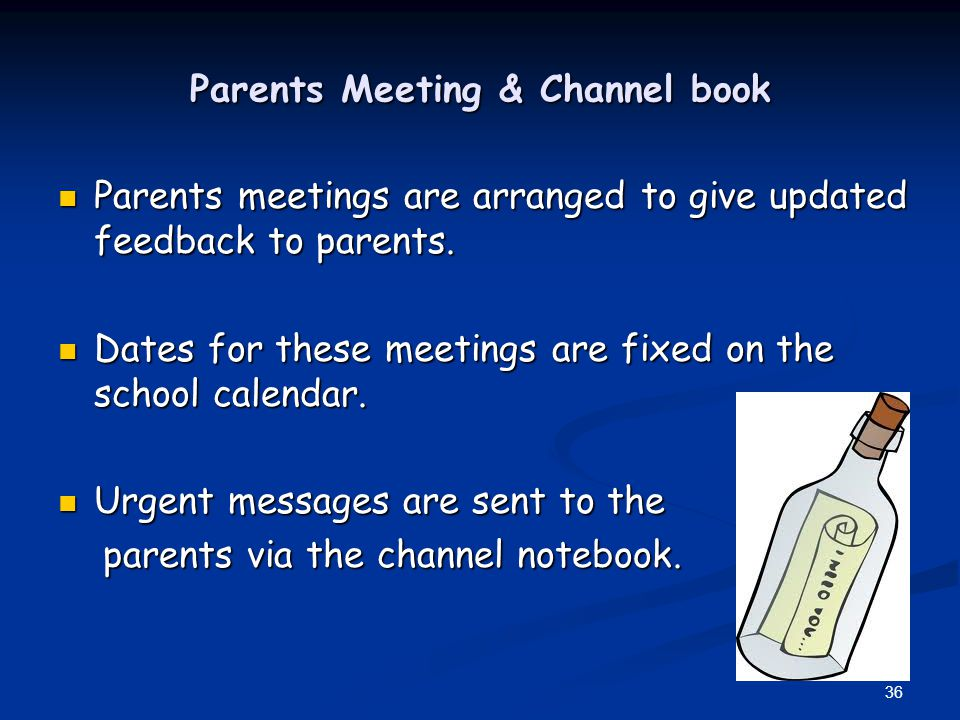Parents meetings are arranged to give updated feedback to parents. Parents meetings are arranged to give updated feedback to parents. Dates for these