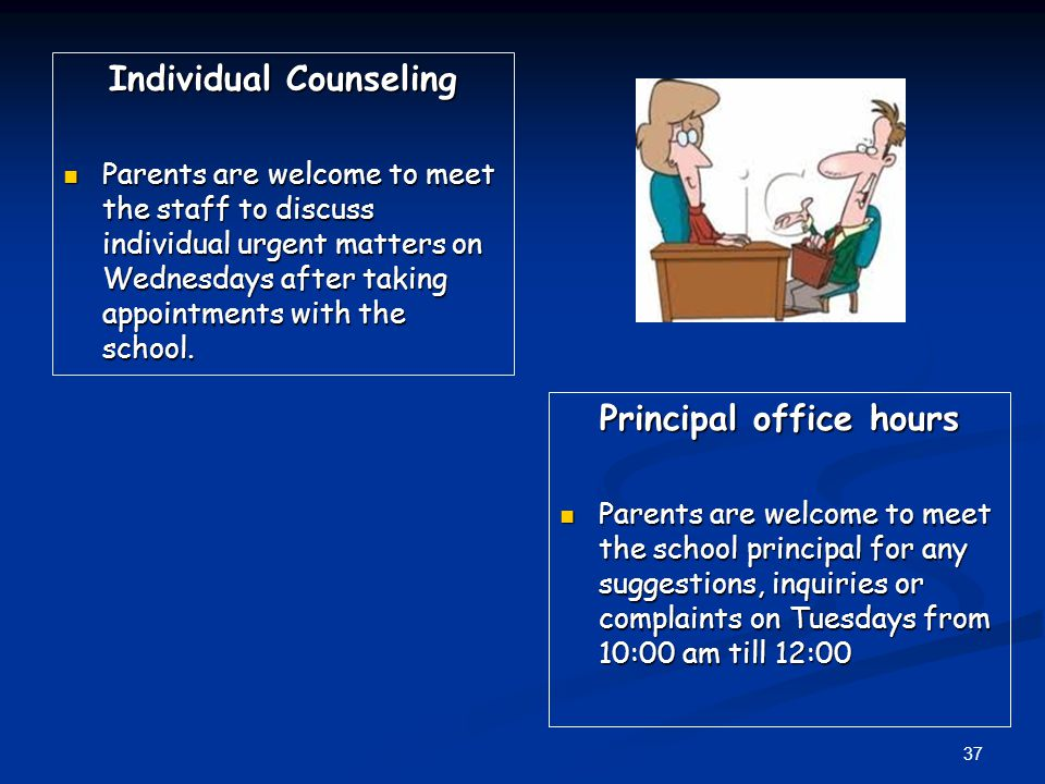 Individual Counseling Parents are welcome to meet the staff to discuss individual urgent matters on Wednesdays after taking appointments with the school.