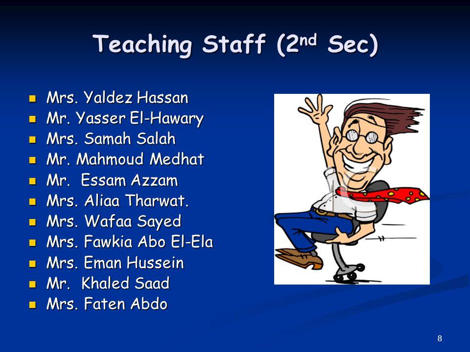 8 Teaching Staff (2 nd Sec) Mrs. Yaldez Hassan Mrs. Yaldez Hassan Mr. Yasser El-Hawary Mr. Yasser El-Hawary Mrs. Samah Salah Mrs. Samah Salah Mr. Mahm