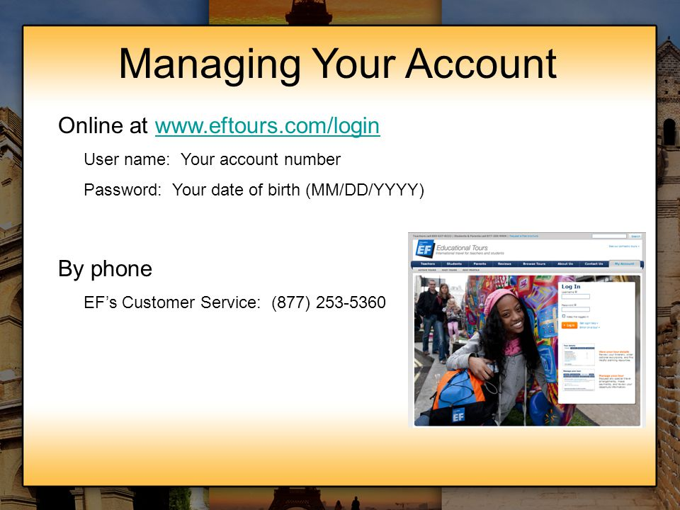 Managing Your Account Online at www.eftours.com/loginwww.eftours.com/login User name: Your account number Password: Your date of birth (MM/DD/YYYY) By
