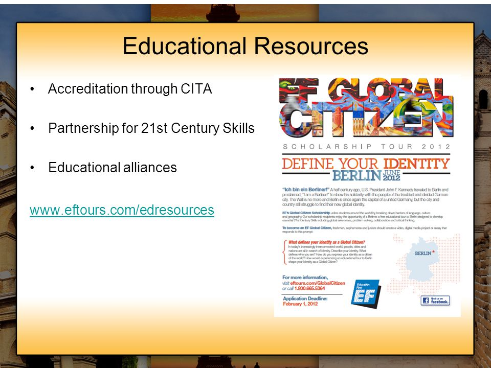 Educational Resources Accreditation through CITA Partnership for 21st Century Skills Educational alliances www.eftours.com/edresources