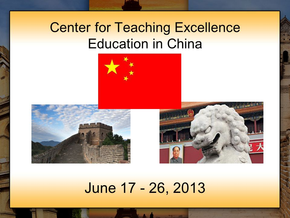 Center for Teaching Excellence Education in China June 17 - 26, 2013