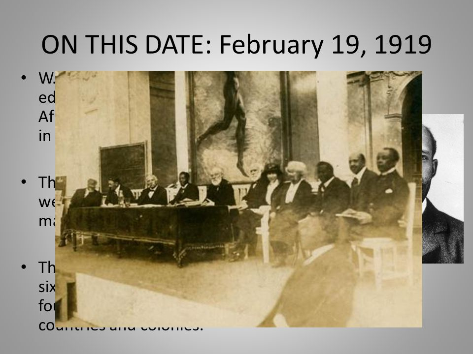 ON THIS DATE: February 19, 1919 W.E.B.