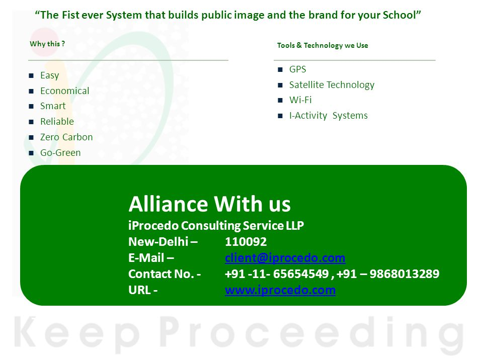 Why this ? The Fist ever System that builds public image and the brand for your School Tools & Technology we Use GPS Satellite Technology Wi-Fi I-Acti