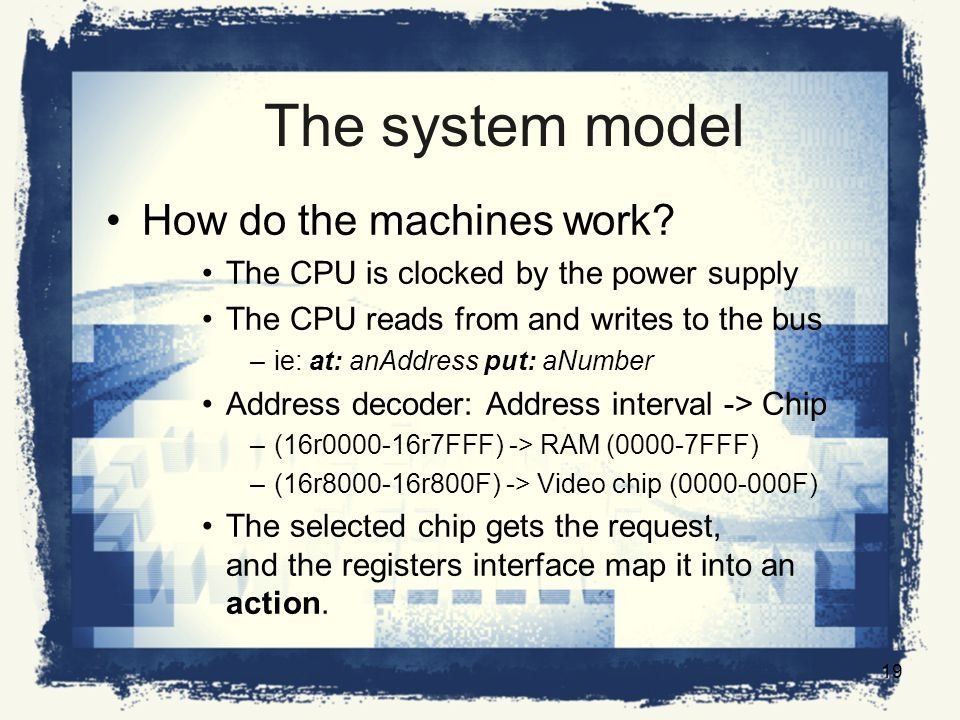 The system model How do the machines work.