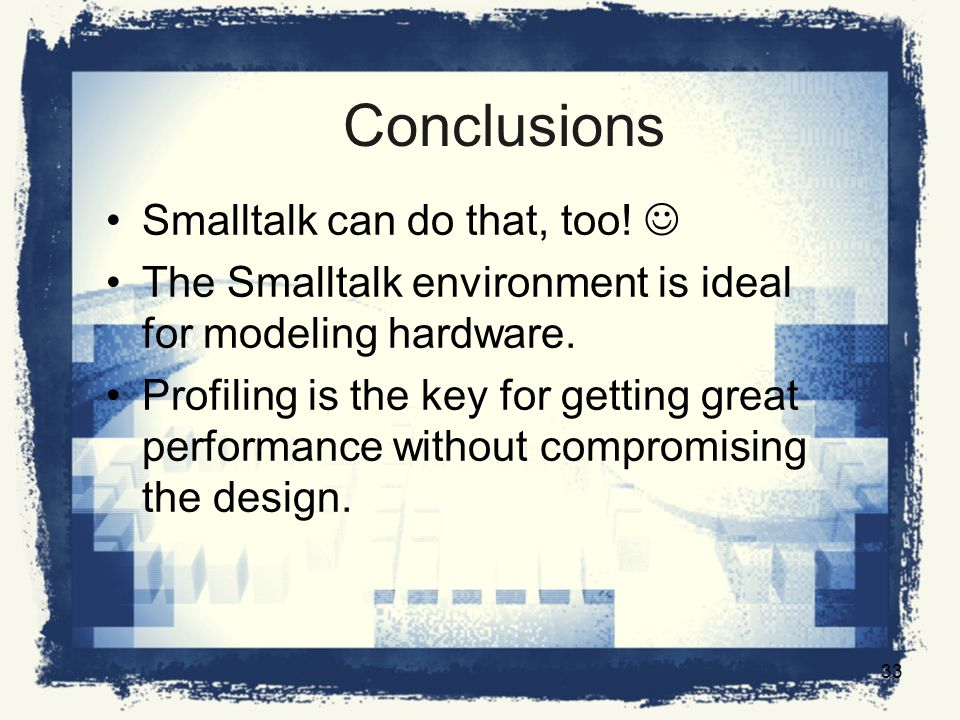 Conclusions Smalltalk can do that, too. The Smalltalk environment is ideal for modeling hardware.
