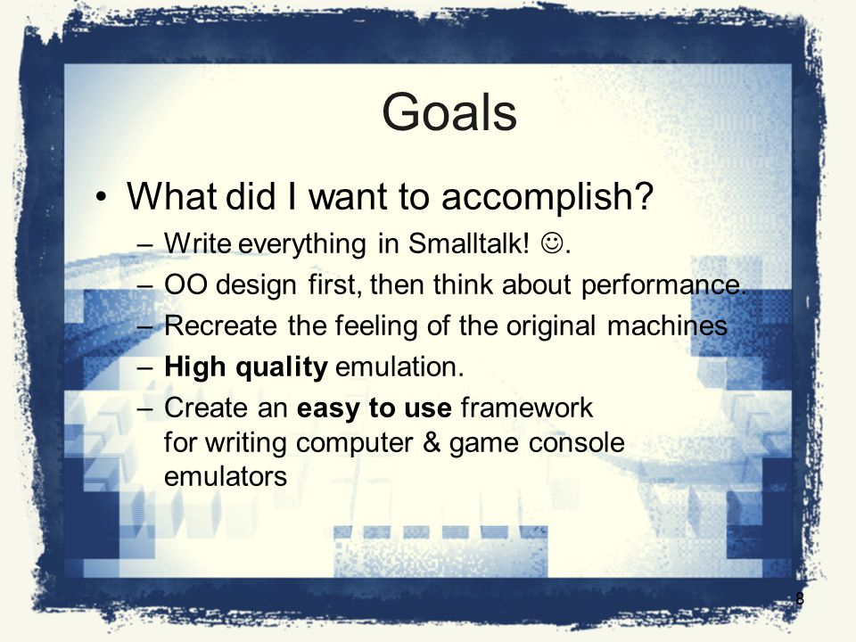 Goals What did I want to accomplish. –Write everything in Smalltalk!.