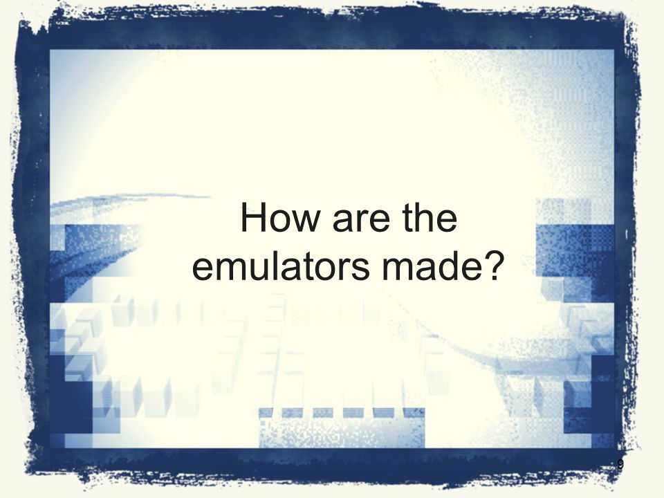 How are the emulators made 9