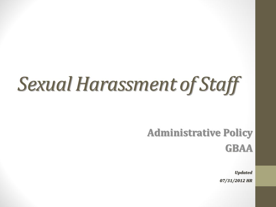 Sexual Harassment of Staff Administrative Policy GBAA Updated 07/31/2012 HR