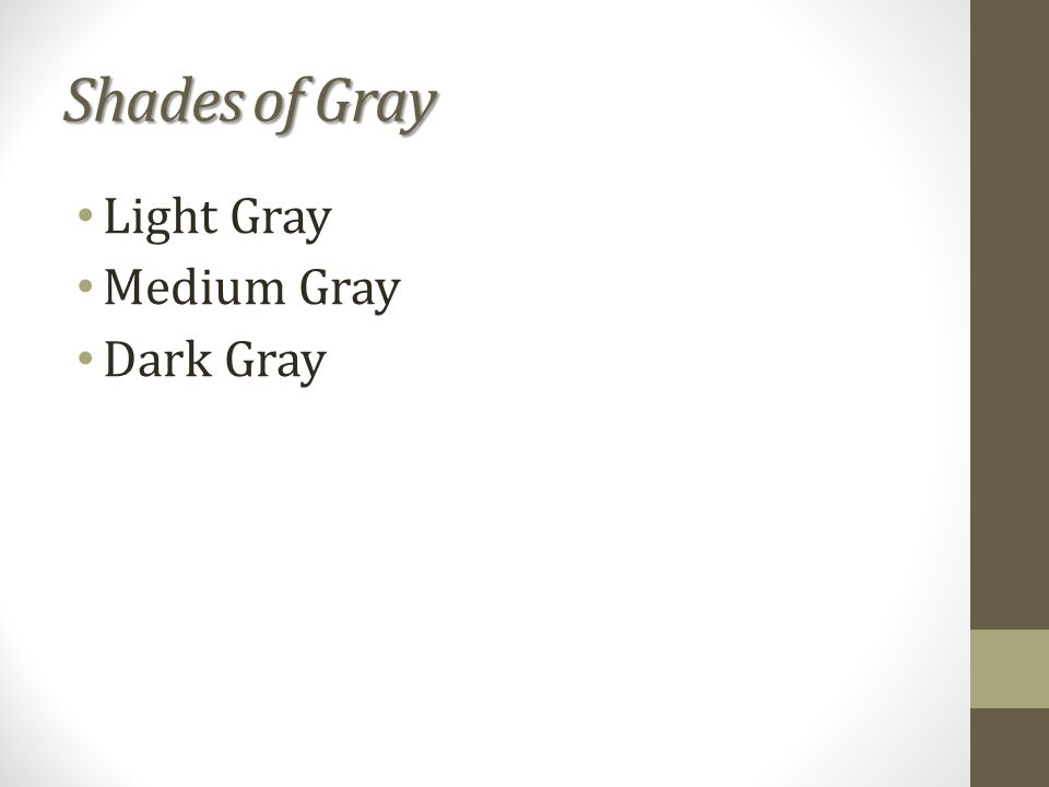 Shades of Gray Light Gray Medium Gray Dark Gray