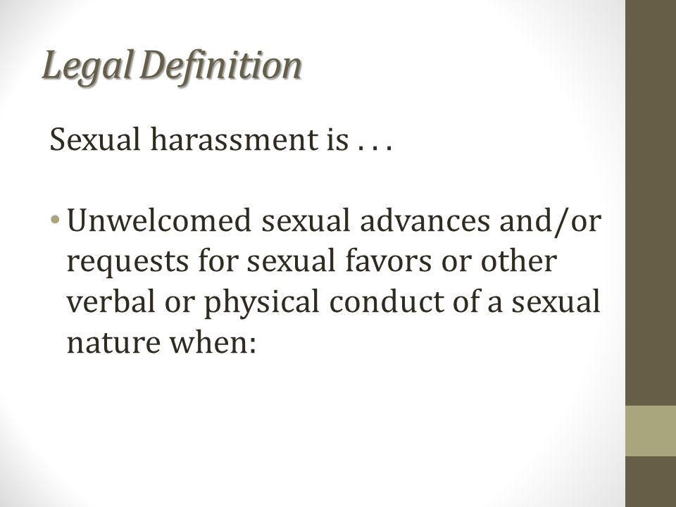 Legal Definition Sexual harassment is...