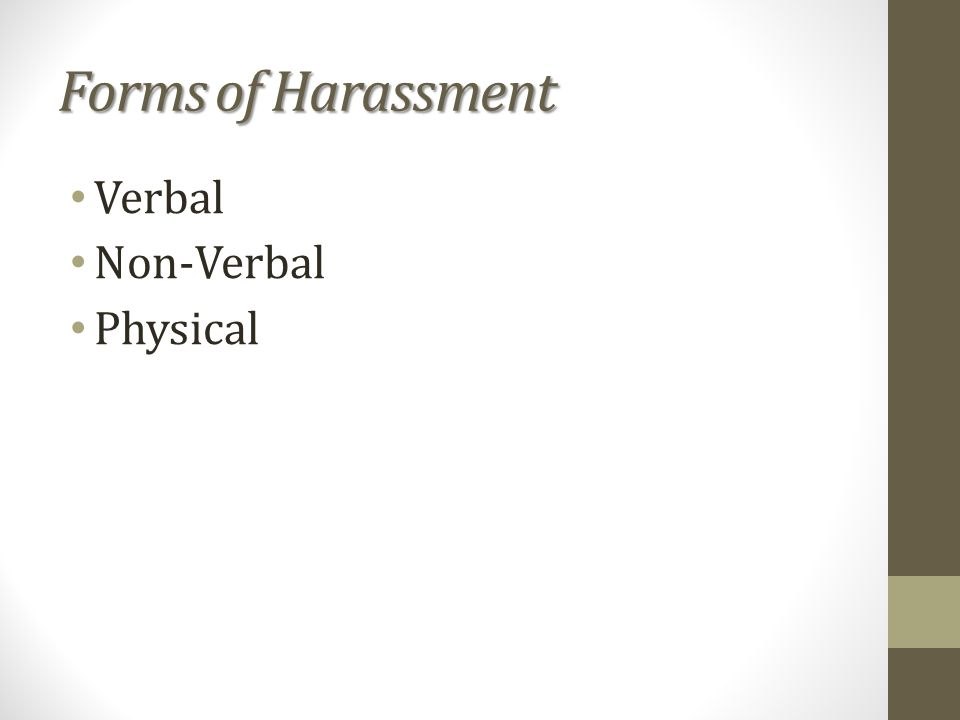 Forms of Harassment Verbal Non-Verbal Physical