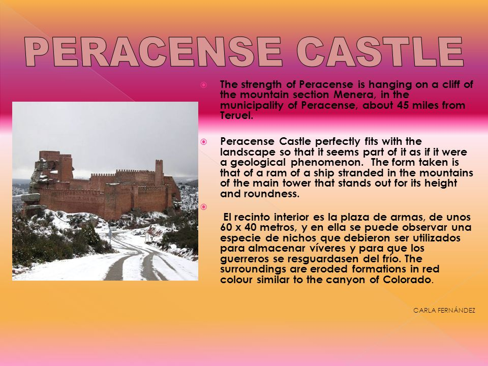 The strength of Peracense is hanging on a cliff of the mountain section Menera, in the municipality of Peracense, about 45 miles from Teruel. Peracens