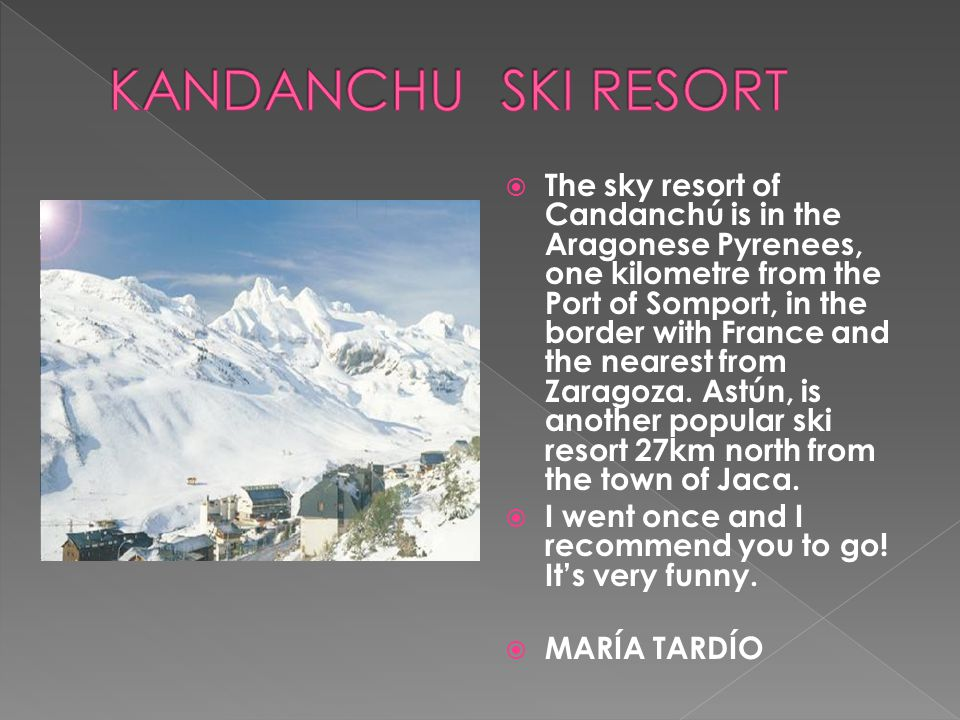 The sky resort of Candanchú is in the Aragonese Pyrenees, one kilometre from the Port of Somport, in the border with France and the nearest from Zarag