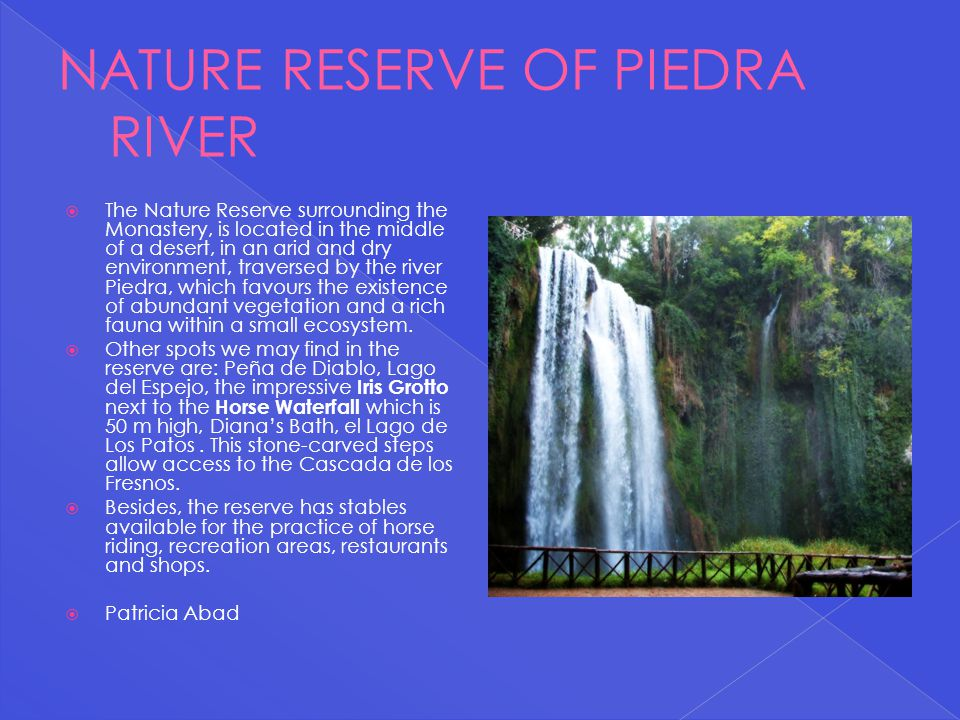 The Nature Reserve surrounding the Monastery, is located in the middle of a desert, in an arid and dry environment, traversed by the river Piedra, whi