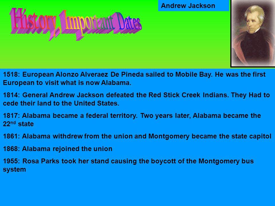 Andrew Jackson 1518: European Alonzo Alveraez De Pineda sailed to Mobile Bay.