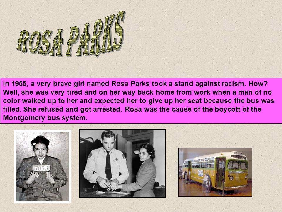 In 1955, a very brave girl named Rosa Parks took a stand against racism.