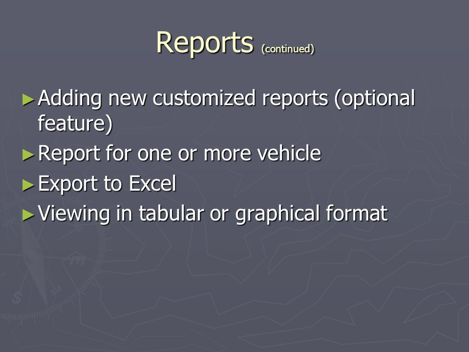Reports (continued) Adding new customized reports (optional feature) Adding new customized reports (optional feature) Report for one or more vehicle R
