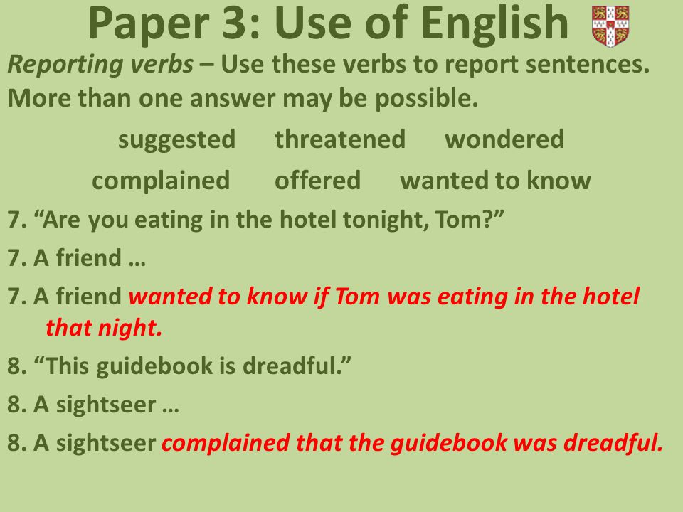 Paper 3: Use of English Reporting verbs – Use these verbs to report sentences. More than one answer may be possible. suggested threatened wondered com