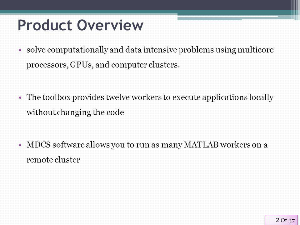 Of 372 Product Overview solve computationally and data intensive problems using multicore processors, GPUs, and computer clusters.