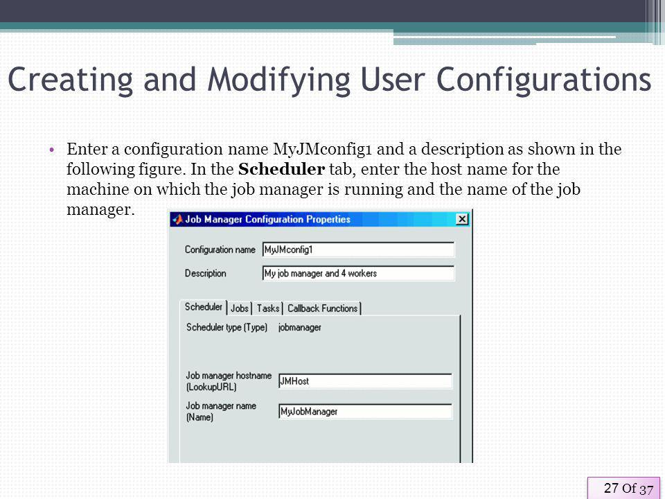 Of 3727 Creating and Modifying User Configurations Enter a configuration name MyJMconfig1 and a description as shown in the following figure.