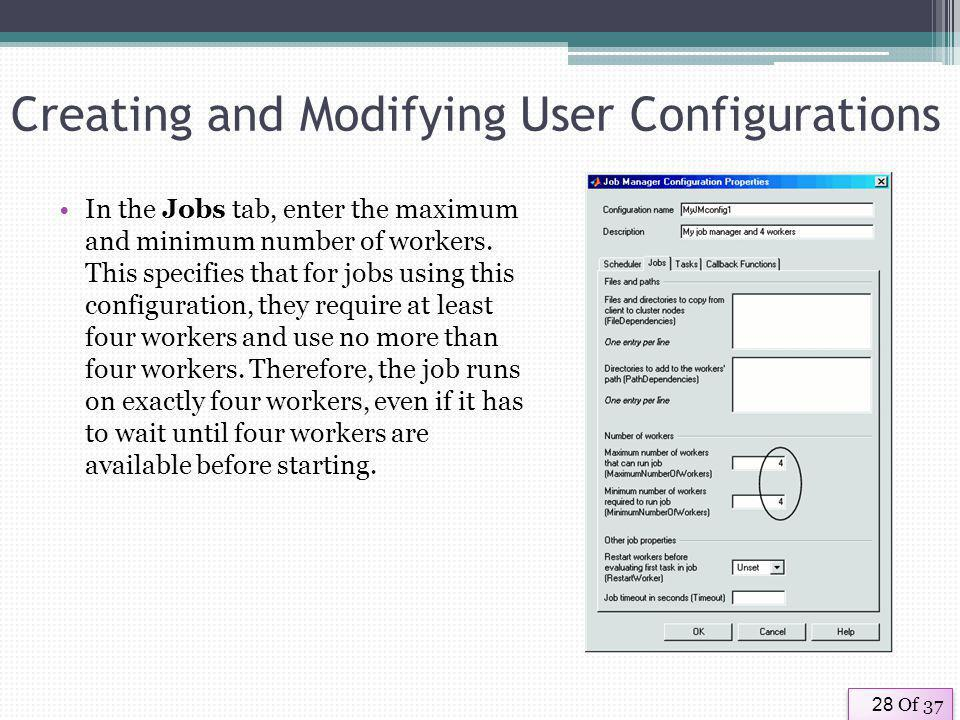 Of 3728 Creating and Modifying User Configurations In the Jobs tab, enter the maximum and minimum number of workers.