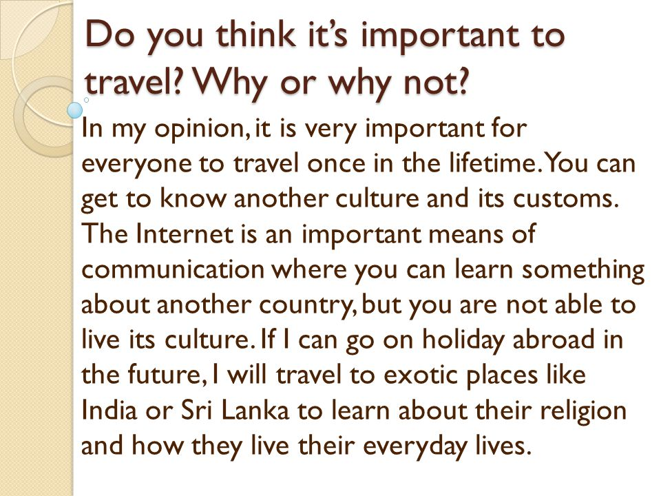 Do you think its important to travel. Why or why not.