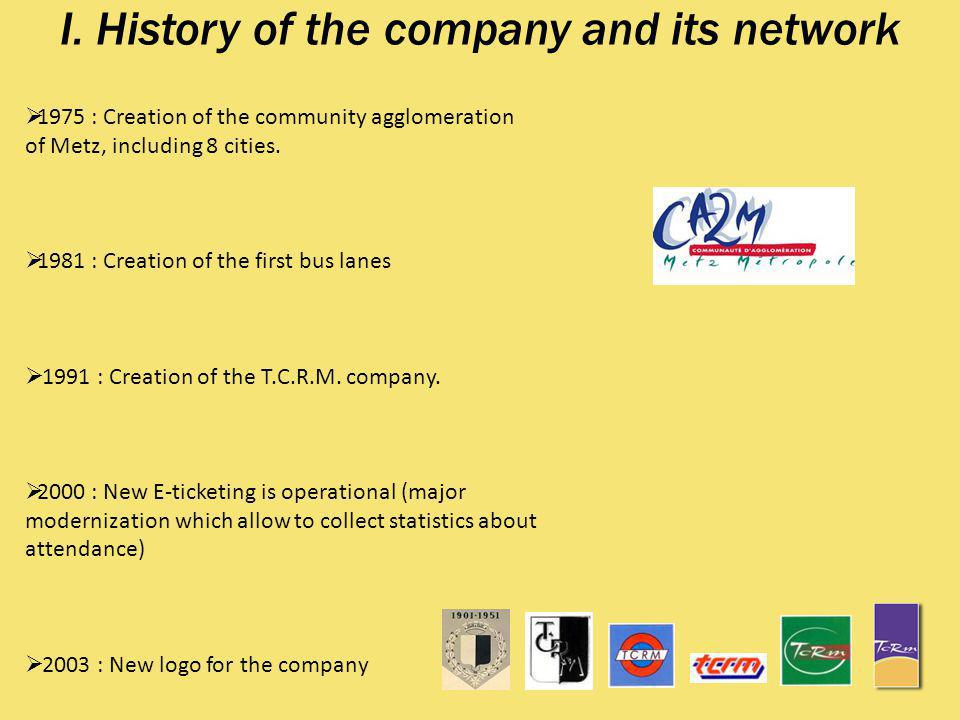 I. History of the company and its network 1975 : Creation of the community agglomeration of Metz, including 8 cities. 1981 : Creation of the first bus