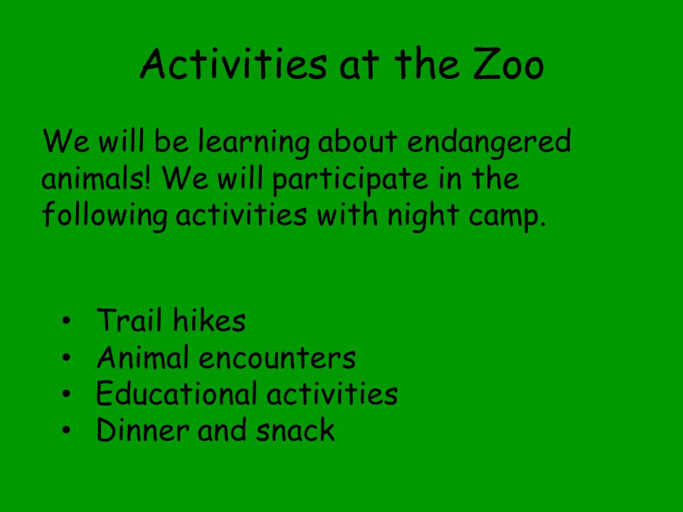 Activities at the Zoo We will be learning about endangered animals.