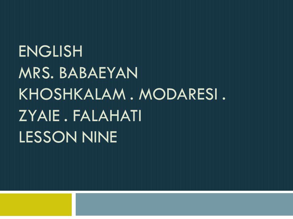 ENGLISH MRS. BABAEYAN KHOSHKALAM. MODARESI. ZYAIE. FALAHATI LESSON NINE