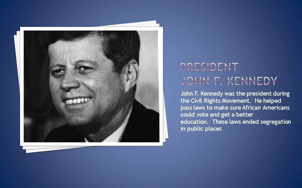 John F. Kennedy was the president during the Civil Rights Movement.