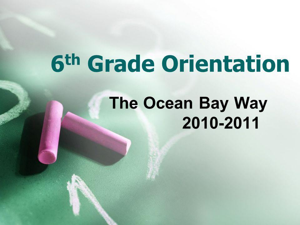6 th Grade Orientation The Ocean Bay Way 2010-2011