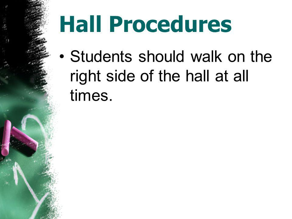 Hall Procedures Students should walk on the right side of the hall at all times.