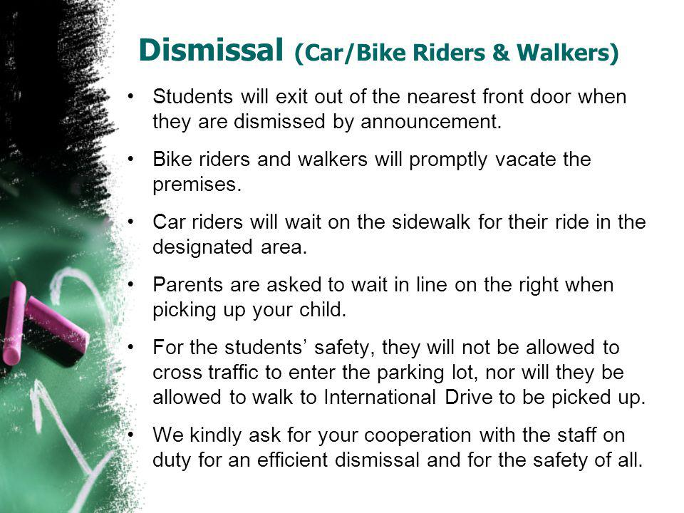 Dismissal (Car/Bike Riders & Walkers) Students will exit out of the nearest front door when they are dismissed by announcement. Bike riders and walker