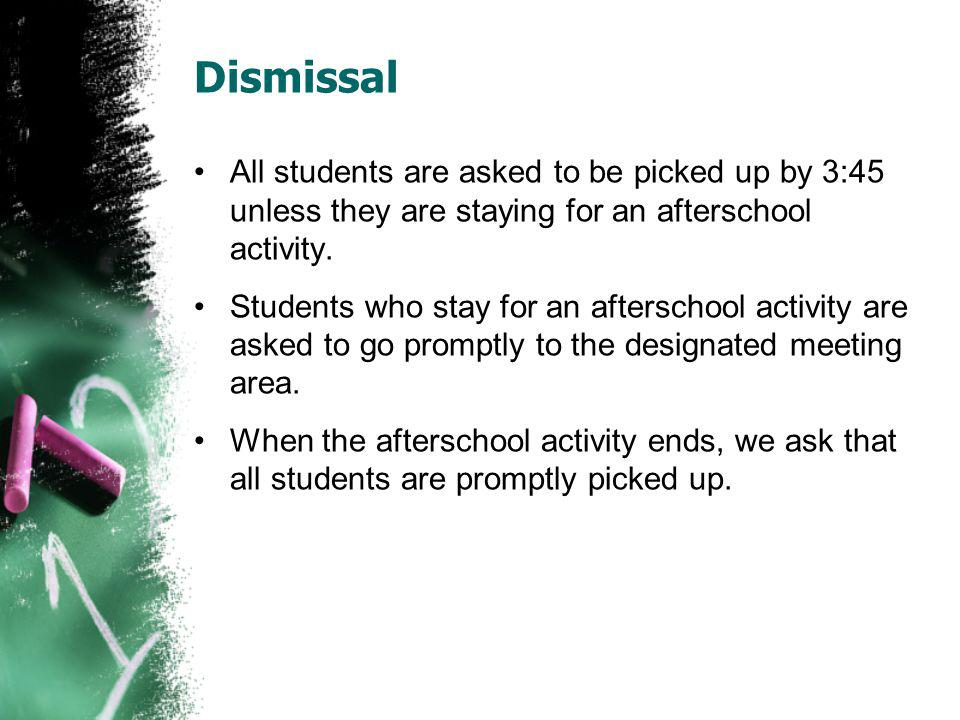 Dismissal All students are asked to be picked up by 3:45 unless they are staying for an afterschool activity.