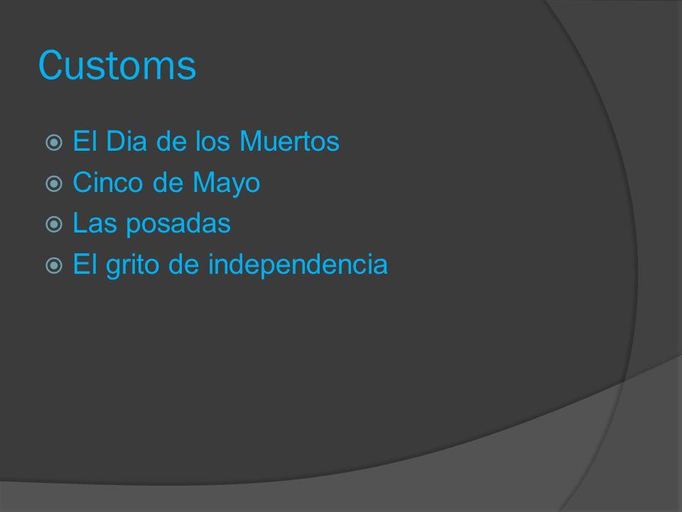 Customs El Dia de los Muertos Cinco de Mayo Las posadas El grito de independencia