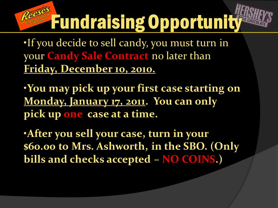 Fundraising Opportunity If you decide to sell candy, you must turn in your Candy Sale Contract no later than Friday, December 10, 2010.