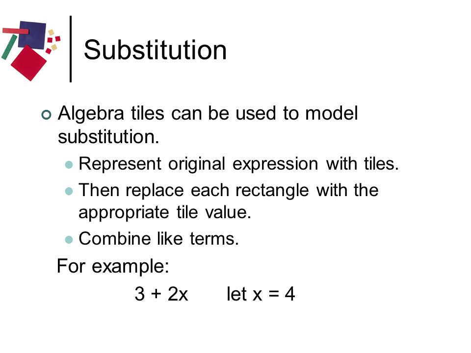 Substitution Algebra tiles can be used to model substitution. Represent original expression with tiles. Then replace each rectangle with the appropria