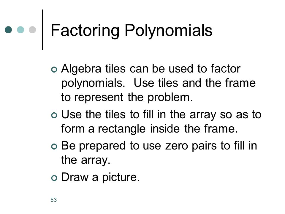 53 Factoring Polynomials Algebra tiles can be used to factor polynomials.