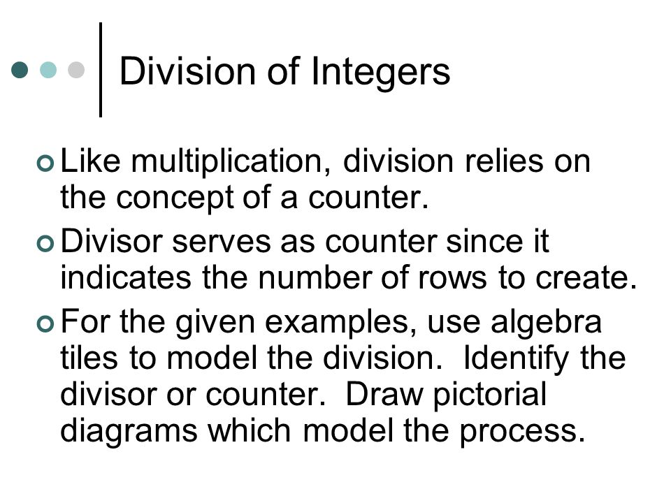 Like multiplication, division relies on the concept of a counter. Divisor serves as counter since it indicates the number of rows to create. For the g