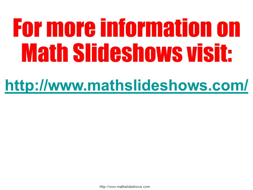 http://www.mathslideshows.com For more information on Math Slideshows visit: http://www.mathslideshows.com/ http://www.mathslideshows.com/