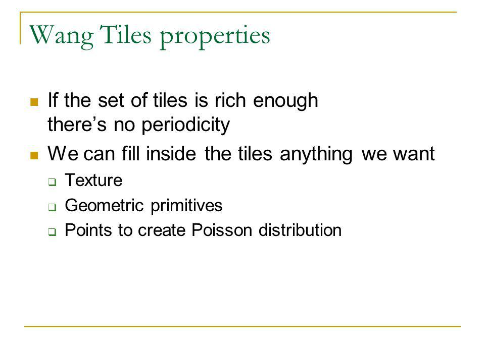 Wang Tiles properties If the set of tiles is rich enough theres no periodicity We can fill inside the tiles anything we want Texture Geometric primiti