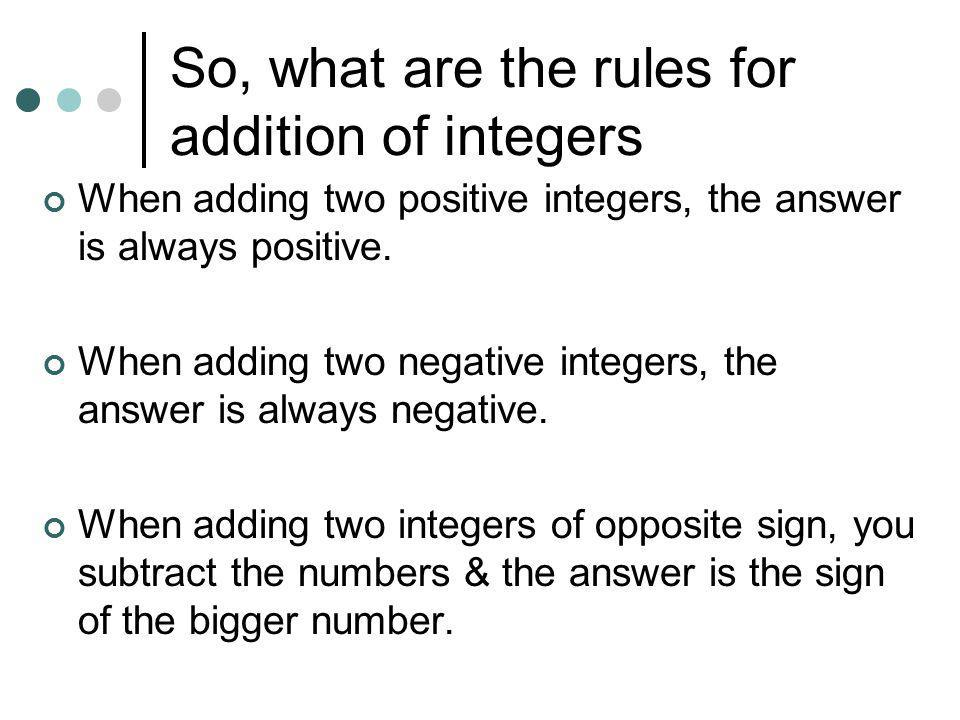 Addition of Integers (+3) + (-1) = 3 + (-1) = 2 (+4) + (-4) = 4+ (-4) = 0 (-2) + 5 = 3