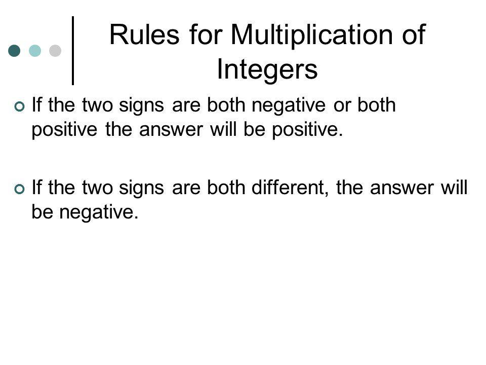 Multiplication of Integers If the counter is negative it will mean take the opposite of. (flip-over) (-2)(+3) means to take 2 sets of 3…. …but, becaus