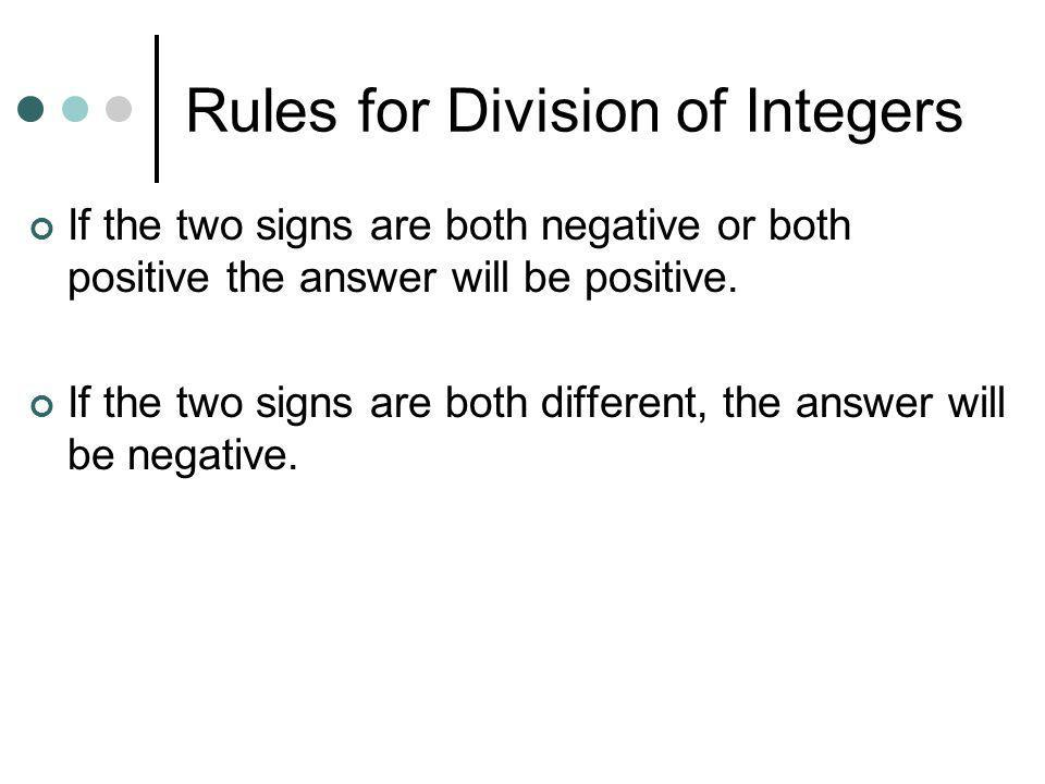 Division of Integers (-12)/(-3) = First, split: Then flip: Third, Answer: Now, try these: (12)/(-3) (-8)/4 (8)/(-2)-12/(-6) (+6)/(+3)