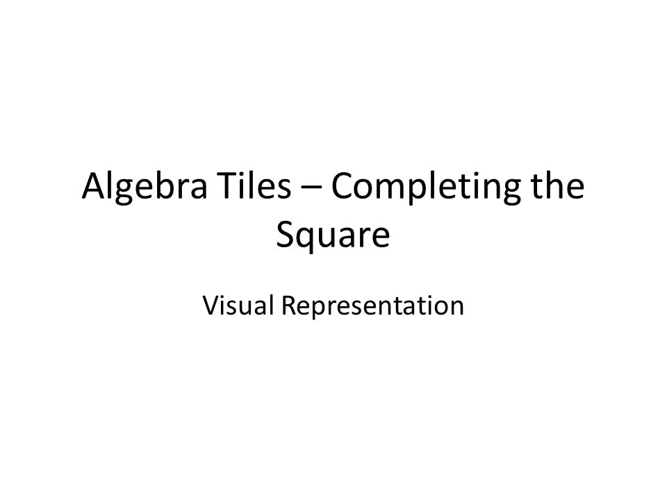 Algebra Tiles – Completing the Square Visual Representation