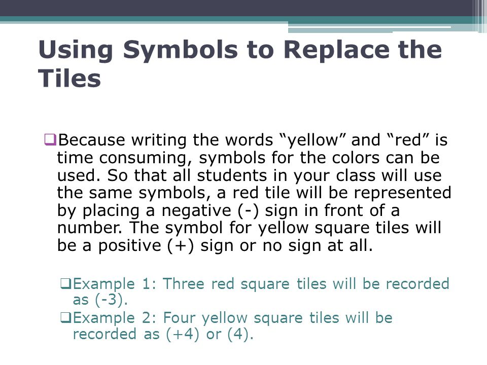 Using Symbols to Replace the Tiles Because writing the words yellow and red is time consuming, symbols for the colors can be used. So that all student