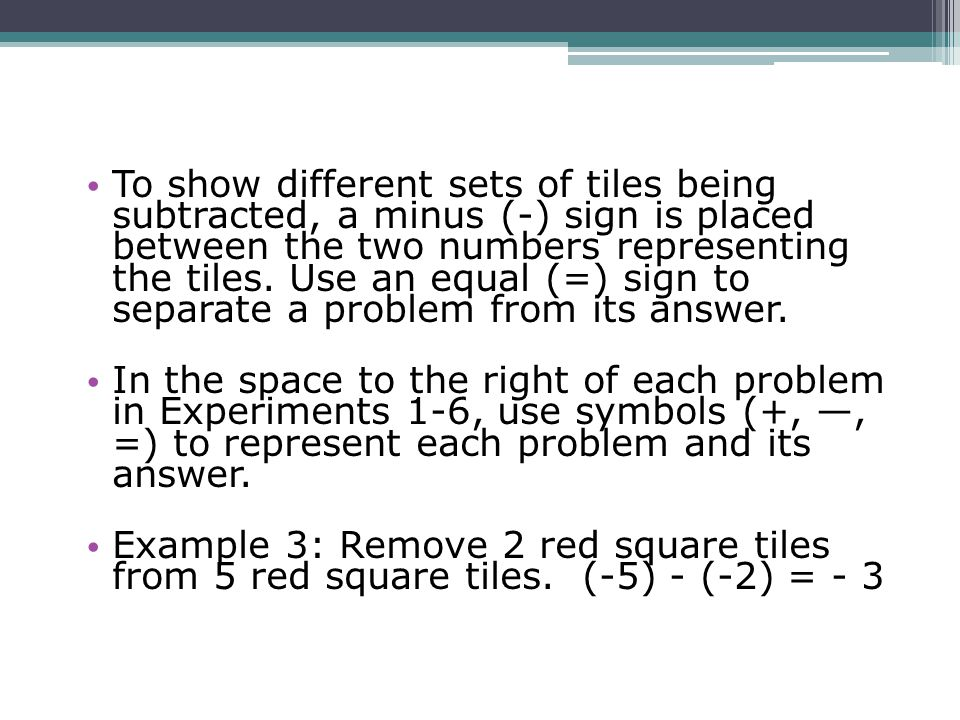 To show different sets of tiles being subtracted, a minus (-) sign is placed between the two numbers representing the tiles. Use an equal (=) sign to