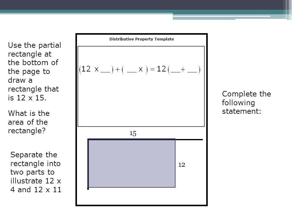 Use the partial rectangle at the bottom of the page to draw a rectangle that is 12 x 15. What is the area of the rectangle? Separate the rectangle int