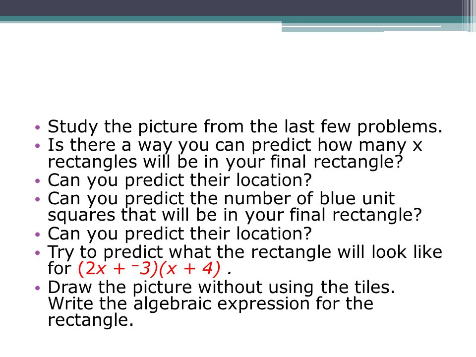 Study the picture from the last few problems. Is there a way you can predict how many x rectangles will be in your final rectangle? Can you predict th